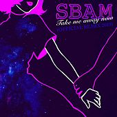 Take Me Away Now (Andy Bruno Official Remix 2019) di S Bam