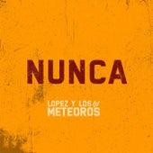Nunca de Lopez y los Meteoros