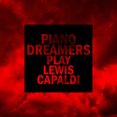 Piano Dreamers Play Lewis Capaldi (Instrumental) von Piano Dreamers