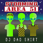Storming Area 51 by DJ Dad Shirt