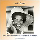 Kisses Sweeter Than Wine / In The Chapel In The Moonlight (Remastered 2019) von Anita Bryant