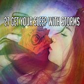 27 Get Your Sleep with Storms by Rain Sounds and White Noise