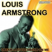 Dream a Little Dream On Me by Louis Armstrong