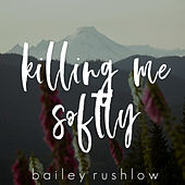 Killing Me Softly With His Song (Acoustic) de Bailey Rushlow