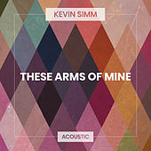 These Arms of Mine (Acoustic) von Kevin Simm