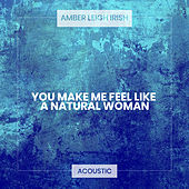 (You Make Me Feel Like) A Natural Woman (Acoustic) von Amber Leigh Irish