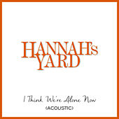 I Think We're Alone Now (Acoustic) de Hannah's Yard