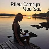 You Say by Riley Camryn