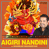 Aigiri Nandini - Single by Shankar Mahadevan