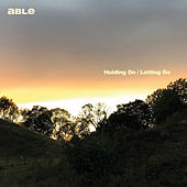 Holding On / Letting Go de Able