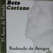 35 Anos de Estrada: Rodeado de Amigos de Beto Caetano