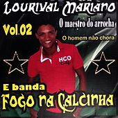 O Homem Não Chora, Vol. 02 von Lourival Mariano e Banda Fogo na Calcinha