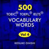 500 TOEIC, TOFLE, IELTS Vocabulary Words, Vol. 4 by Kosuke Onishi