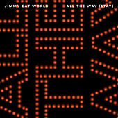 All The Way (Stay) by Jimmy Eat World