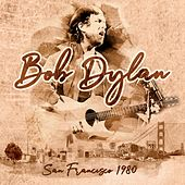San Francisco 1980 by Bob Dylan