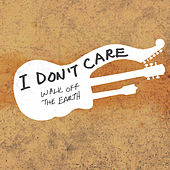 I Don't Care by Walk off the Earth