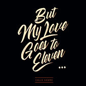 But My Love Goes to Eleven by Calle Hamre