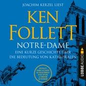 Notre-Dame - Eine kurze Geschichte über die Bedeutung von Kathedralen (Ungekürzt) von Ken Follett