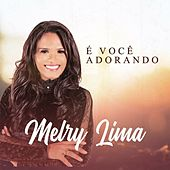 É Você Adorando de Melry Lima