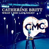 What I Did Last Night (Live Acoustic) de Catherine Britt