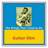 The Things That I Used to Do de Guitar Slim