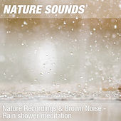 Nature Recordings & Brown Noise - Rain shower meditation by Nature Sounds (1)