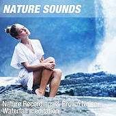 Nature Recordings & Brown Noise - Waterfall meditation by Nature Sounds (1)