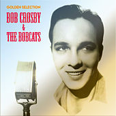 Golden Selection (Remastered) by Bob Crosby and the Bobcats