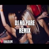 DJ No Pare Remix by DJ Alex