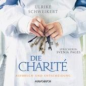 Aufbruch und Entscheidung - Die Charité 2 (Ungekürzt) von Ulrike Schweikert