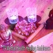 79 Mental Health Healing Ambience von Music For Meditation