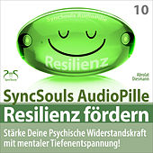 Resilienz fördern - Stärke deine psychische Widerstandskraft mit mentaler Tiefenentspannung! (SyncSouls AudioPille) von Franziska Diesmann