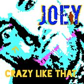Crazy Like That by Joey