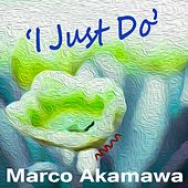 I Just Do by Marco Akamawa