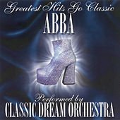Abba - Greatest Hits Go Classic by Classic Dream Orchestra