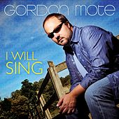 I Will Sing by Gordon Mote