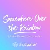 Somewhere Over the Rainbow (Ukulele Karaoke Instrumentals) de Sing2Guitar