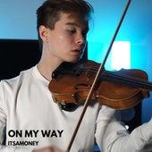 On My Way by ItsAMoney