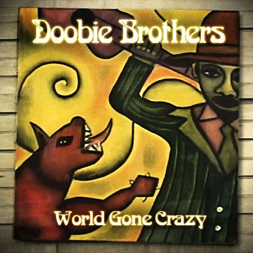 World Gone Crazy by The Doobie Brothers