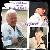 Tears Will Never Stain the Streets of That City von Ray Kiker