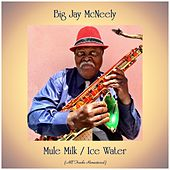 Mule Milk / Ice Water (Remastered 2019) de Big Jay McNeely