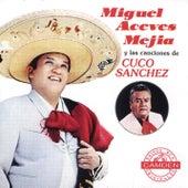 Miguel Aceves Mejia Y Las Canciones De Cuco Sanchez by Various Artists