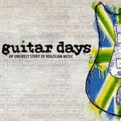 Guitar Days - An Unlikely Story of Brazilian Music de Vários Artistas