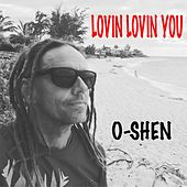 Lovin' Lovin' You by O-Shen