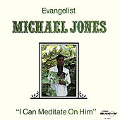 I Can Meditate On Him de Evangelist Michael Jones