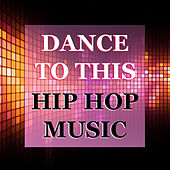 Dance To This Hip Hop Music von Various Artists