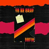To Be Okay de Sofia