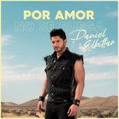 Por Amor No Se Ruega de Daniel Elbittar