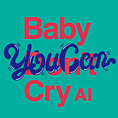 Baby You Can Cry by AI