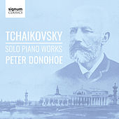 Tchaikovsky: Solo Piano Works by Peter Donohoe